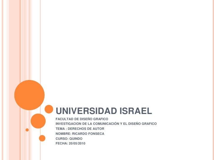 UNIVERSIDAD ISRAEL<br />FACULTAD DE DISEÑO GRAFICO<br />INVESTIGACION DE LA COMUNICACIÓN Y EL DISEÑO GRAFICO<br />TEMA : D...