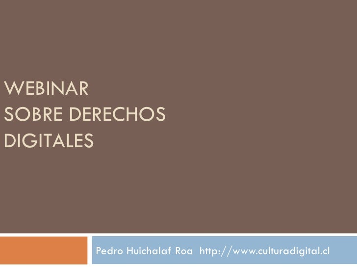 WEBINAR  SOBRE DERECHOS DIGITALES Pedro Huichalaf Roa  http://www.culturadigital.cl