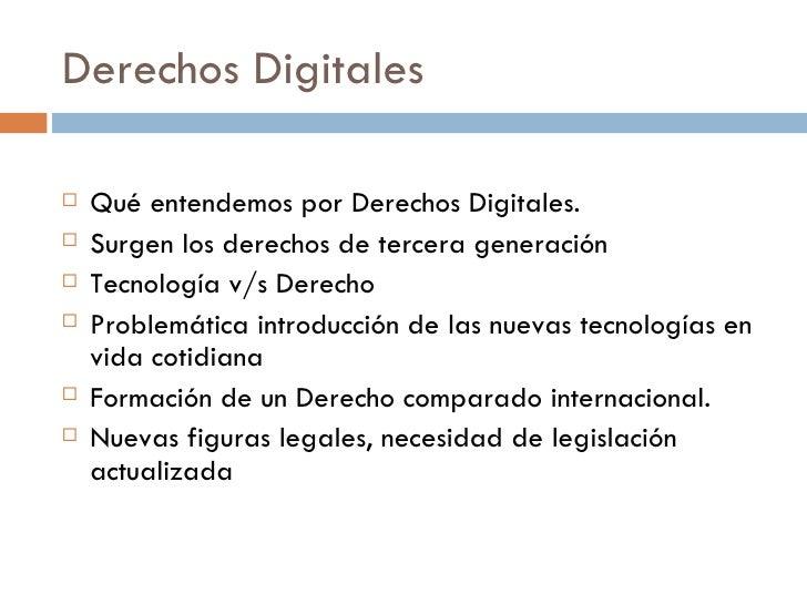 Derechos Digitales <ul><li>Qué entendemos por Derechos Digitales. </li></ul><ul><li>Surgen los derechos de tercera generac...