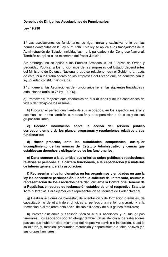 Derechos de Dirigentes Asociaciones de Funcionarios Ley 19.296 1° Las asociaciones de funcionarios se rigen única y exclus...