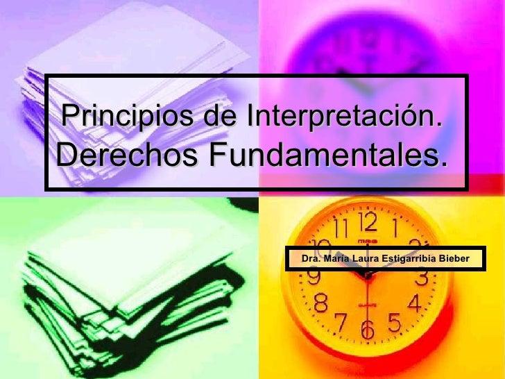 Principios de Interpretación.   Derechos Fundamentales.  Dra. María Laura Estigarribia Bieber