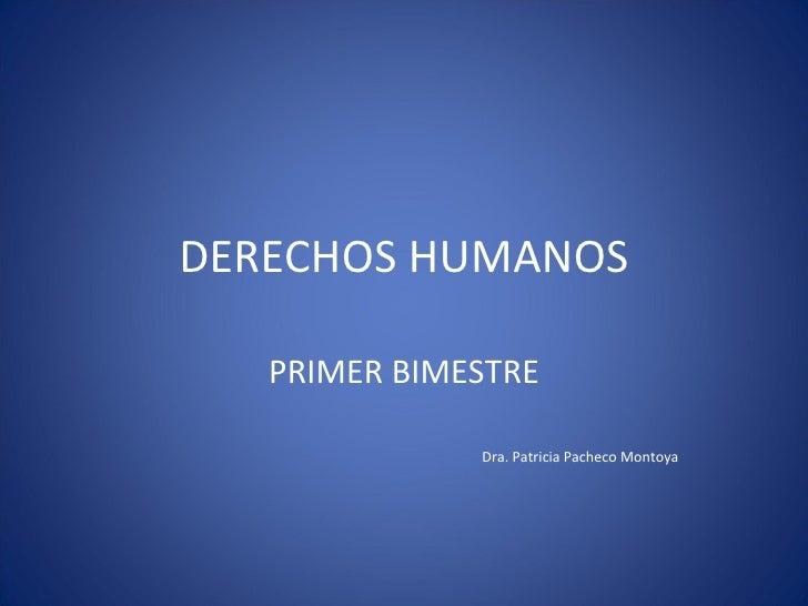 DERECHOS HUMANOS PRIMER BIMESTRE Dra. Patricia Pacheco Montoya