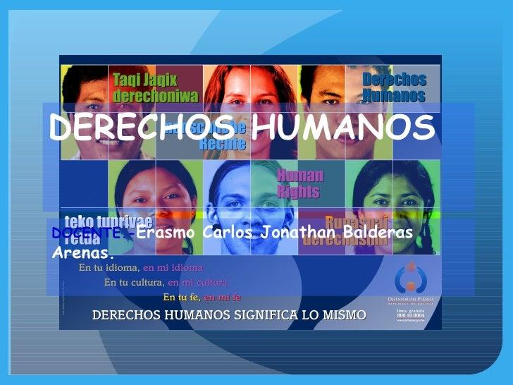DOCENTE.- Erasmo Carlos Jonathan Balderas Arenas. DERECHOS HUMANOS