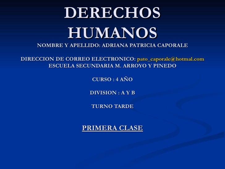 DERECHOS HUMANOS NOMBRE Y APELLIDO: ADRIANA PATRICIA CAPORALE DIRECCION DE CORREO ELECTRONICO:  [email_address] ESCUELA SE...