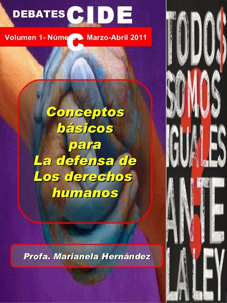 Conceptos básicos para  La defensa de Los derechos  humanos Profa. Marianela Hernández Volumen 1- Número 1  Marzo-Abril 20...