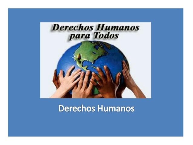• Los Derechos Humanos se aplican a todos los seres humanos sin importar edad, género, raza, religión, ideas, nacionalidad...