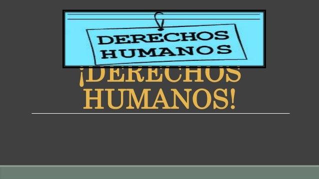 ¡DERECHOS HUMANOS!