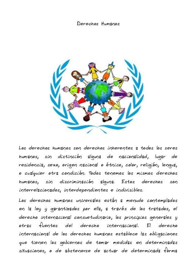 Derechos Humanos Los derechos humanos son derechos inherentes a todos los seres humanos, sin distinción alguna de nacional...