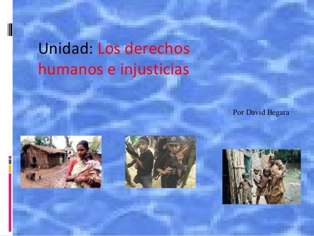 Unidad: Los derechos humanos e injusticias Por David Begara