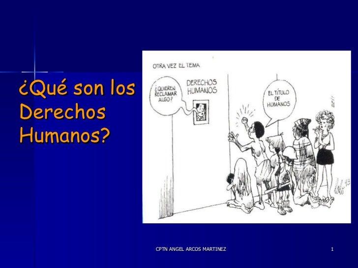¿Qué son los Derechos Humanos? CPTN ANGEL ARCOS MARTINEZ