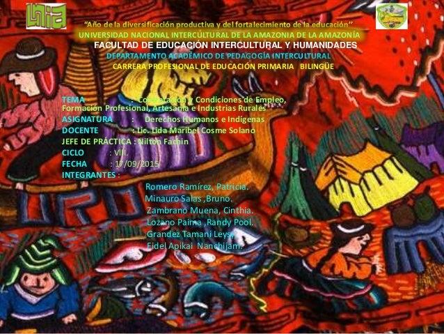 """""""Año de la diversificación productiva y del fortalecimiento de la educación'' UNIVERSIDAD NACIONAL INTERCULTURAL DE LA AMA..."""
