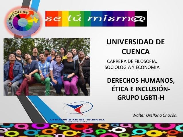 UNIVERSIDAD DE CUENCA CARRERA DE FILOSOFIA, SOCIOLOGIA Y ECONOMIA DERECHOS HUMANOS, ÉTICA E INCLUSIÓN- GRUPO LGBTI-H Walte...