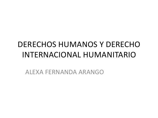 DERECHOS HUMANOS Y DERECHO INTERNACIONAL HUMANITARIO ALEXA FERNANDA ARANGO
