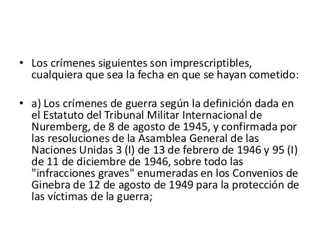 • Los crímenes siguientes son imprescriptibles, cualquiera que sea la fecha en que se hayan cometido: • a) Los crímenes de...