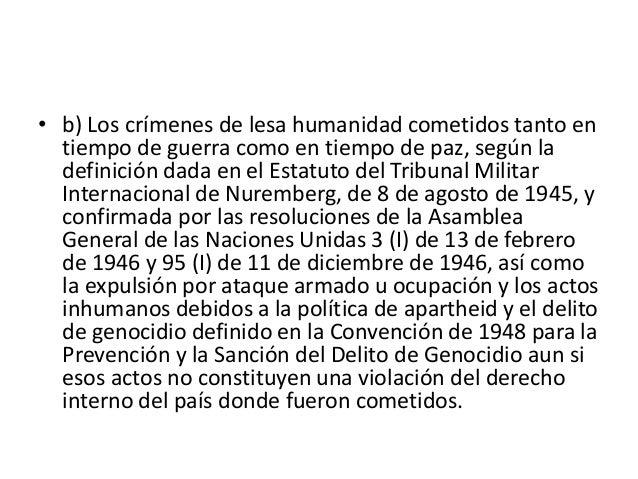 • b) Los crímenes de lesa humanidad cometidos tanto en tiempo de guerra como en tiempo de paz, según la definición dada en...
