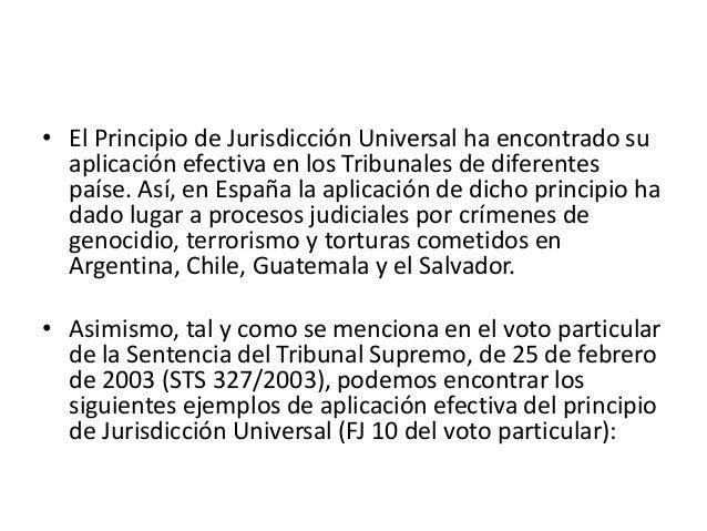 • El Principio de Jurisdicción Universal ha encontrado su aplicación efectiva en los Tribunales de diferentes paíse. Así, ...