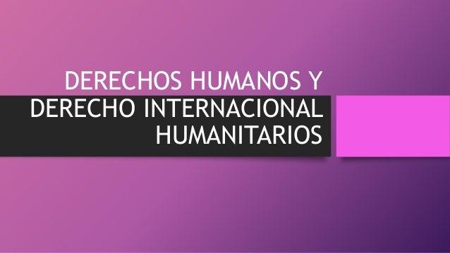 DERECHOS HUMANOS Y DERECHO INTERNACIONAL HUMANITARIOS