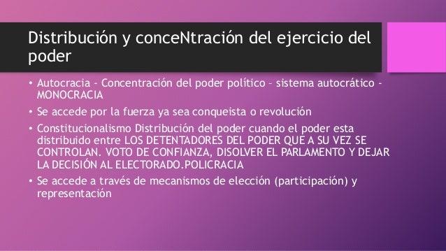 Distribución y conceNtración del ejercicio del poder • Autocracia - Concentración del poder político – sistema autocrático...
