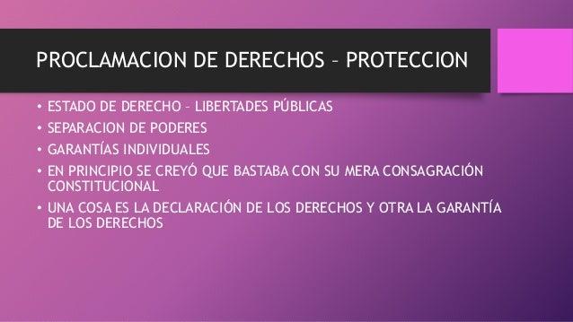 PROCLAMACION DE DERECHOS – PROTECCION • ESTADO DE DERECHO – LIBERTADES PÚBLICAS • SEPARACION DE PODERES • GARANTÍAS INDIVI...