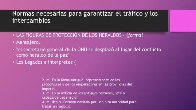 Normas necesarias para garantizar el tráfico y los intercambios • LAS FIGURAS DE PROTECCIÓN DE LOS HERALDOS – (formal • Me...