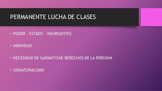 PERMANENTE LUCHA DE CLASES • PODER – ESTADO - INSURGENTES • INDIVIDUO • NECESIDAD DE GARANTIZAR DERECHOS DE LA PERSONA • I...