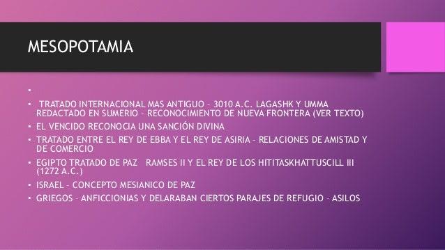 MESOPOTAMIA • • TRATADO INTERNACIONAL MAS ANTIGUO – 3010 A.C. LAGASHK Y UMMA REDACTADO EN SUMERIO – RECONOCIMIENTO DE NUEV...