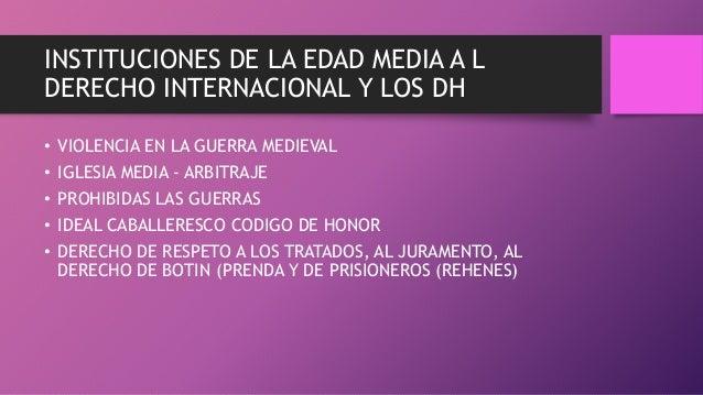 INSTITUCIONES DE LA EDAD MEDIA A L DERECHO INTERNACIONAL Y LOS DH • VIOLENCIA EN LA GUERRA MEDIEVAL • IGLESIA MEDIA - ARBI...