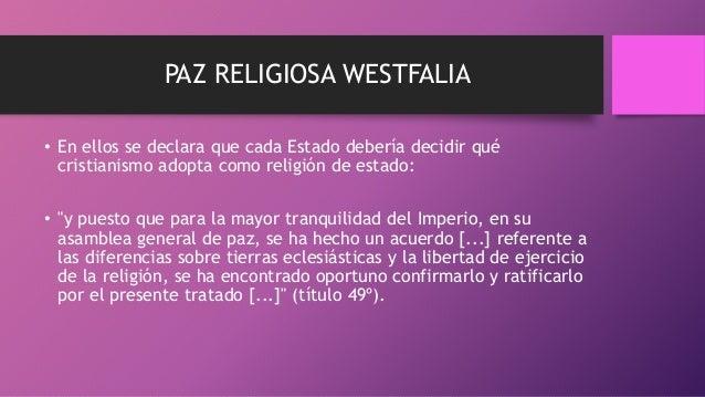 PAZ RELIGIOSA WESTFALIA • En ellos se declara que cada Estado debería decidir qué cristianismo adopta como religión de est...