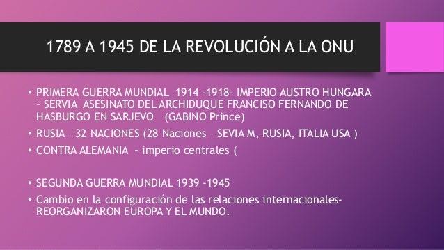 1789 A 1945 DE LA REVOLUCIÓN A LA ONU • PRIMERA GUERRA MUNDIAL 1914 -1918- IMPERIO AUSTRO HUNGARA – SERVIA ASESINATO DEL A...