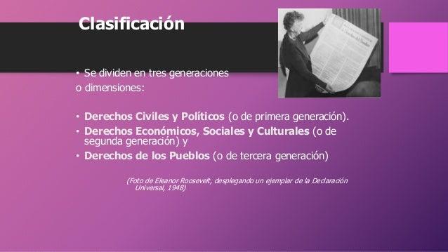 Clasificación • Se dividen en tres generaciones o dimensiones: • Derechos Civiles y Políticos (o de primera generación). •...