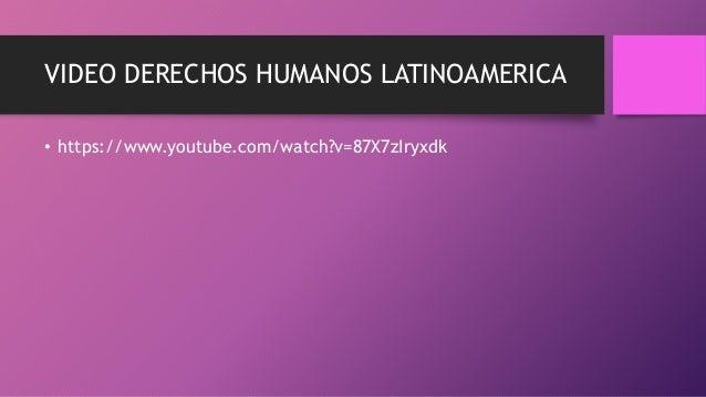 VIDEO DERECHOS HUMANOS LATINOAMERICA • https://www.youtube.com/watch?v=87X7zIryxdk