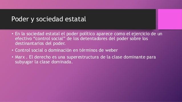 """Poder y sociedad estatal • En la sociedad estatal el poder político aparece como el ejercicio de un efectivo """"control soci..."""