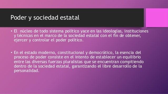 Poder y sociedad estatal • El núcleo de todo sistema político yace en las ideologías, instituciones y técnicas en el marco...