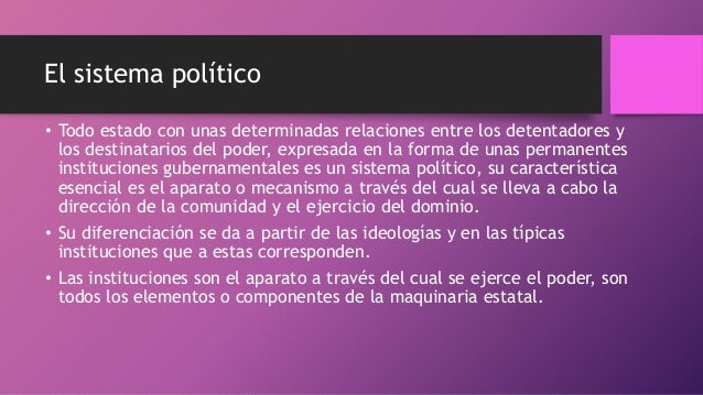El sistema político • Todo estado con unas determinadas relaciones entre los detentadores y los destinatarios del poder, e...