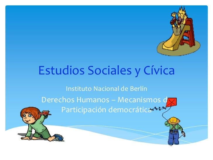Estudios Sociales y Cívica      Instituto Nacional de BerlínDerechos Humanos – Mecanismos de     Participación democrática