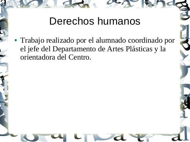 Derechos humanos ●  Trabajo realizado por el alumnado coordinado por el jefe del Departamento de Artes Plásticas y la orie...