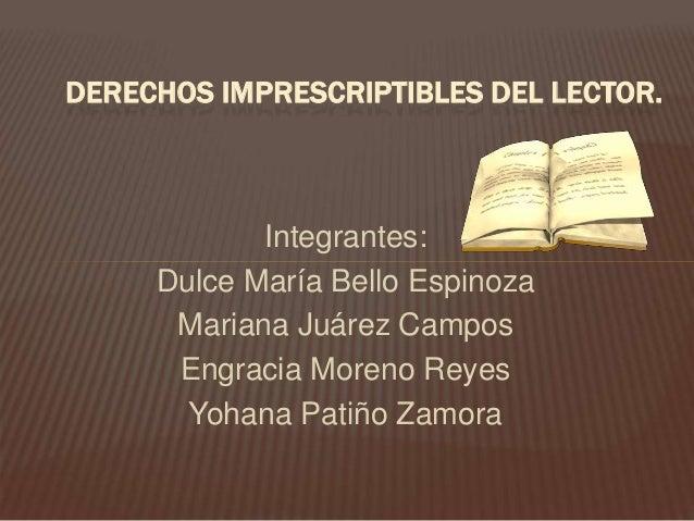 Integrantes: Dulce María Bello Espinoza Mariana Juárez Campos Engracia Moreno Reyes Yohana Patiño Zamora DERECHOS IMPRESCR...