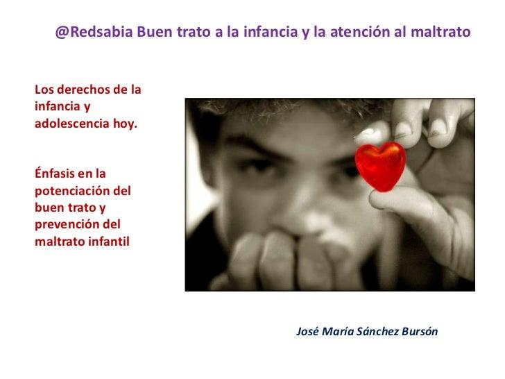 @Redsabia Buen trato a la infancia y la atención al maltratoLos derechos de lainfancia yadolescencia hoy.Énfasis en lapote...