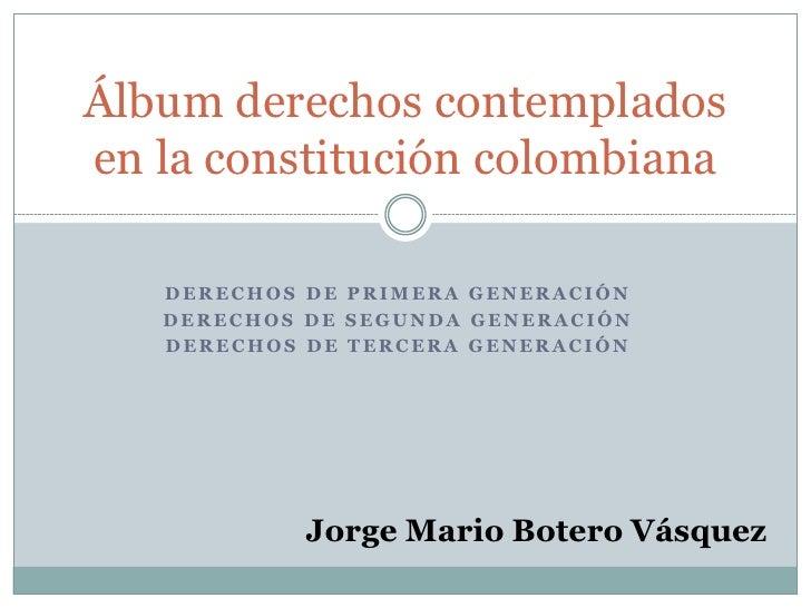 Álbum derechos contemplados en la constitución colombiana     DERECHOS DE PRIMERA GENERACIÓN    DERECHOS DE SEGUNDA GENERA...