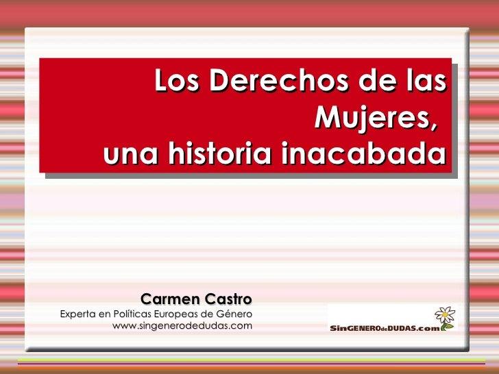 Carmen Castro Experta en Políticas Europeas de Género www.singenerodedudas.com Mujeres del siglo XXI  Los Derechos de la...