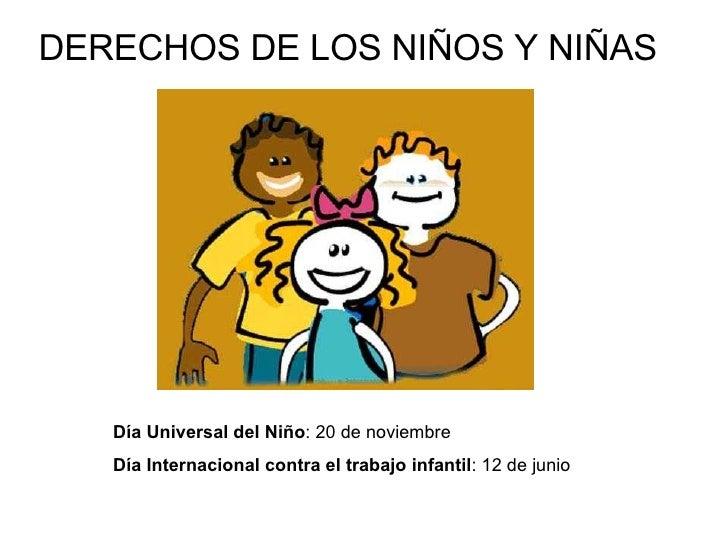 DERECHOS DE LOS NIÑOS Y NIÑAS Día Universal del Niño : 20 de noviembre  Día Internacional contra el trabajo infantil : 12 ...