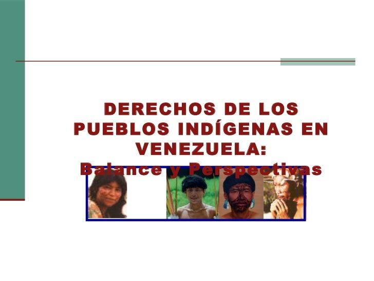 DERECHOS DE LOSPUEBLOS INDÍGENAS EN     VENEZUELA:Balance y Perspectivas