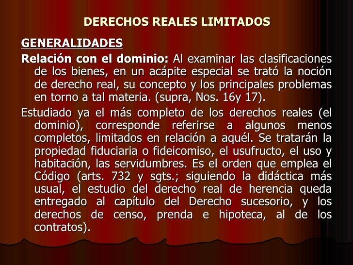 DERECHOS REALES LIMITADOS GENERALIDADES Relación con el dominio:  Al examinar las clasificaciones de los bienes, en un acá...