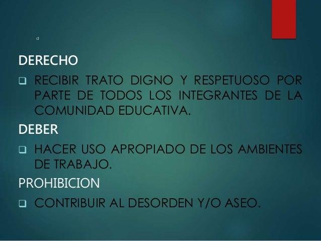 DERECHO  RECIBIR TRATO DIGNO Y RESPETUOSO POR PARTE DE TODOS LOS INTEGRANTES DE LA COMUNIDAD EDUCATIVA. DEBER  HACER USO...