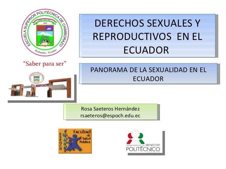 """"""" Saber para ser"""" Rosa Saeteros Hernández [email_address] DERECHOS SEXUALES Y REPRODUCTIVOS  EN EL ECUADOR  PANORAMA DE LA..."""