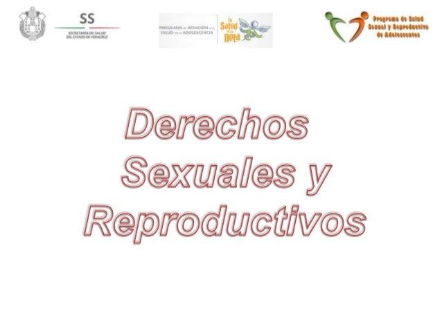 Derechos Sexuales y Reproductivos  La sexualidad es un aspecto natural y precioso de la vida, es una  parte esencial y fun...