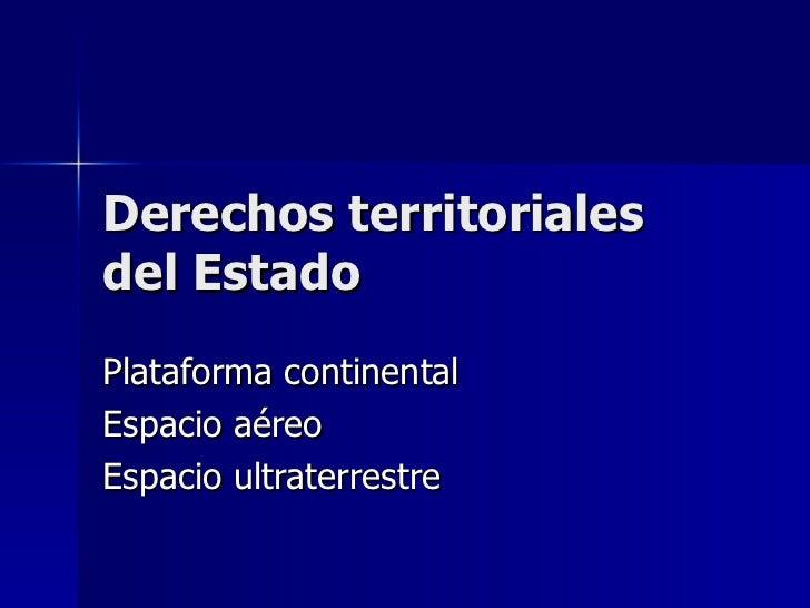 Derechos territoriales del Estado Plataforma continental Espacio aéreo Espacio ultraterrestre