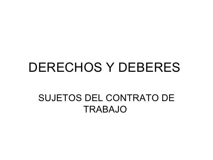 DERECHOS Y DEBERES  SUJETOS DEL CONTRATO DE TRABAJO