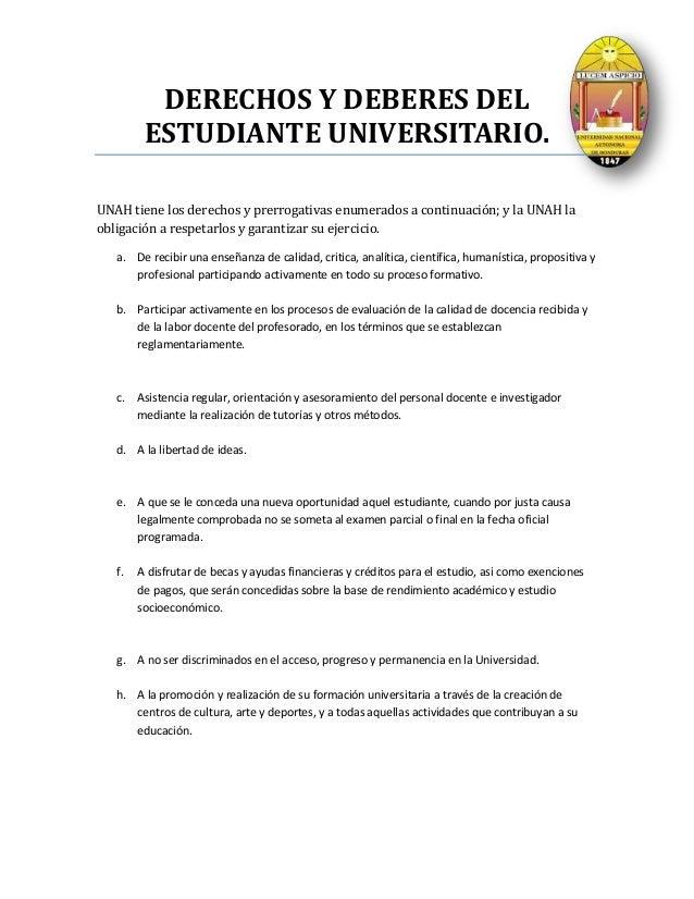 DERECHOS Y DEBERES DEL         ESTUDIANTE UNIVERSITARIO.UNAH tiene los derechos y prerrogativas enumerados a continuación;...