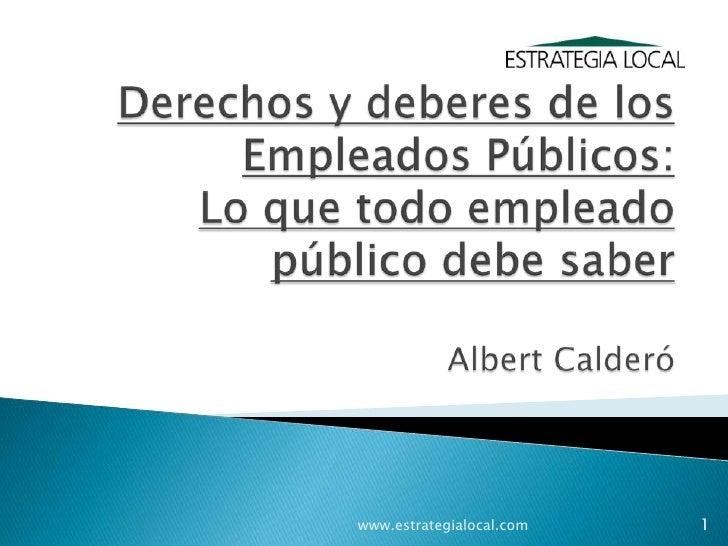 Derechos y deberes de los Empleados Públicos: Lo que todo empleado público debe saberAlbert Calderó <br />www.estrategialo...